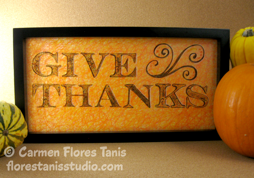 Etched Stamped Colored Glass Give Thanks Framed Quote by Carmen Flores Tanis